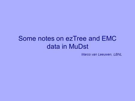Some notes on ezTree and EMC data in MuDst Marco van Leeuwen, LBNL.