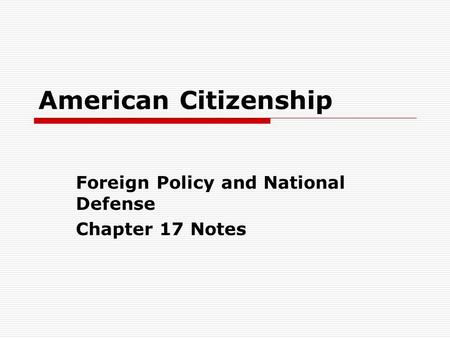 Foreign Policy and National Defense Chapter 17 Notes