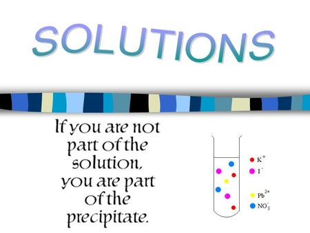 Solutions (ch.16) n Solution – a homogeneous mixture of pure substances n The SOLVENT is the medium in which the SOLUTES are dissolved. (The solvent.