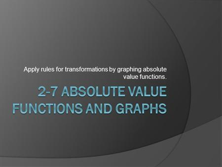 Apply rules for transformations by graphing absolute value functions.