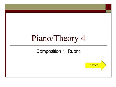 Piano/Theory 4 Composition 1 Rubric NEXT. A  accuracy and clarity of notation - 5  appropriate writing for instruments and/or voices – 5 NEXT.