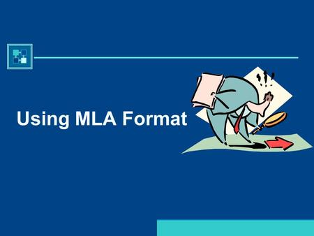 Purdue University Writing Lab Using MLA Format Purdue University Writing Lab Why Use MLA Format? Allows readers to cross-reference your sources easily.