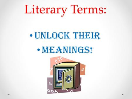 Literary Terms: Unlock their Meanings!. CHARACTERS Antagonsist The character who opposes the protagonist. The VILLAIN!! Antagonsist The character who.
