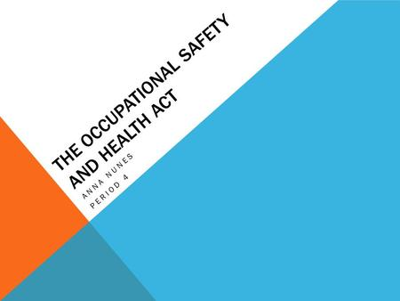 THE OCCUPATIONAL SAFETY AND HEALTH ACT ANNA NUNES PERIOD 4.