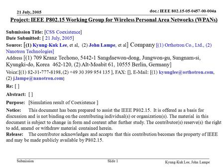 Doc.: IEEE 802.15-05-0457-00-004a Submission 21 July, 2005 Kyung-Kuk Lee, John Lampe Slide 1 Project: IEEE P802.15 Working Group for Wireless Personal.