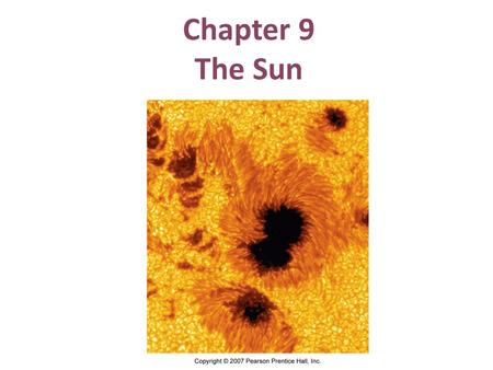 Chapter 9 The Sun. 9.4 The Active Sun Sunspots: appear dark because slightly cooler than surroundings: