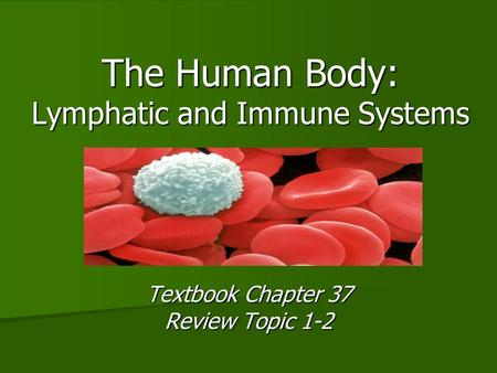 The Human Body: Lymphatic and Immune Systems Textbook Chapter 37 Review Topic 1-2.