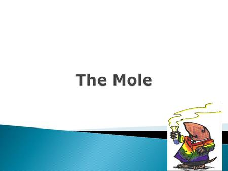 Mass:≈ 1.66 × 10 −27 to 4.52 × 10 −25 kg  The mole is a measure of the amount of a substance.  Abbreviated mol  Amount of substance which contains.