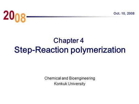 Chapter 4 Step-Reaction polymerization Chemical and Bioengineering Konkuk University Oct. 10, 2008 08 20.