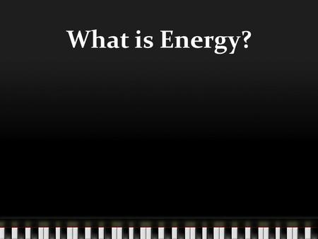 What is Energy?. Energy is the capacity for action/doing work.