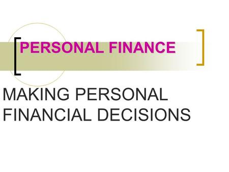 PERSONAL FINANCE MAKING PERSONAL FINANCIAL DECISIONS.