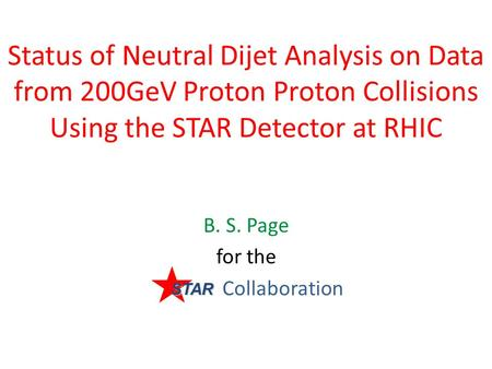 Status of Neutral Dijet Analysis on Data from 200GeV Proton Proton Collisions Using the STAR Detector at RHIC B. S. Page for the Collaboration STAR.