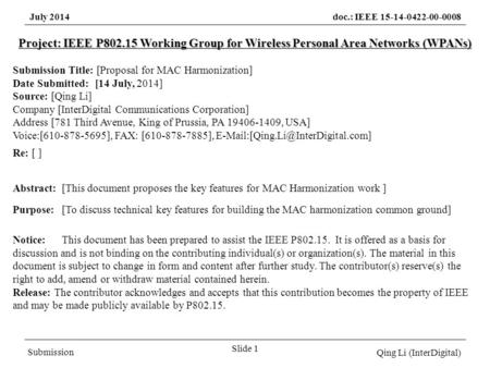July 2014doc.: IEEE 15-14-0422-00-0008 Submission Qing Li (InterDigital) Slide 1 Project: IEEE P802.15 Working Group for Wireless Personal Area Networks.