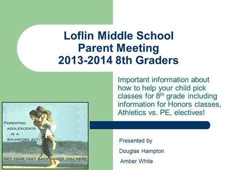 Loflin Middle School Parent Meeting 2013-2014 8th Graders Important information about how to help your child pick classes for 8 th grade including information.