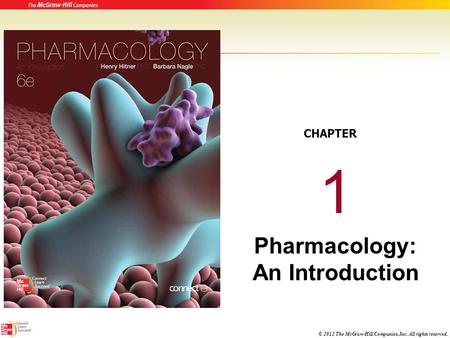 © 2012 The McGraw-Hill Companies, Inc. All rights reserved. 1 Pharmacology: An Introduction CHAPTER.