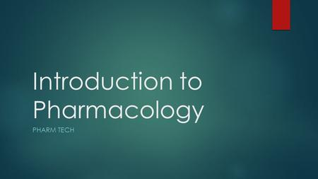 Introduction to Pharmacology PHARM TECH. Pharmacology  Pharmacology is the science that deals with the study of therapeutic (beneficial) agents.  Knowledge.