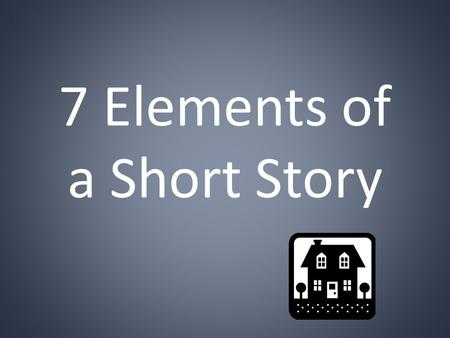 7 Elements of a Short Story