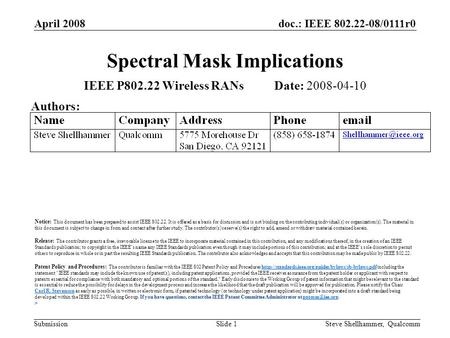 Doc.: IEEE 802.22-08/0111r0 Submission April 2008 Steve Shellhammer, QualcommSlide 1 Spectral Mask Implications IEEE P802.22 Wireless RANs Date: 2008-04-10.