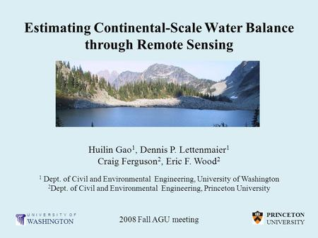Estimating Continental-Scale Water Balance through Remote Sensing Huilin Gao 1, Dennis P. Lettenmaier 1 Craig Ferguson 2, Eric F. Wood 2 1 Dept. of Civil.