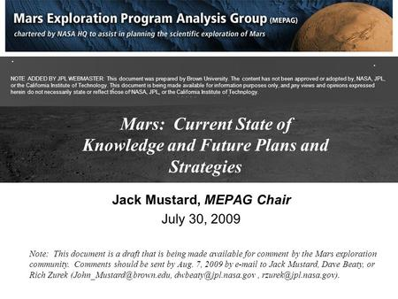 <strong>Mars</strong>: Current State of Knowledge and Future Plans and Strategies Jack Mustard, MEPAG Chair July 30, 2009 Note: This document is a draft that is being made.