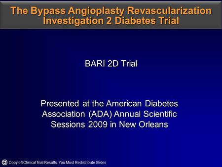 BARI 2D Trial BARI 2D Trial Presented at the American Diabetes Association (ADA) Annual Scientific Sessions 2009 in New Orleans The Bypass Angioplasty.