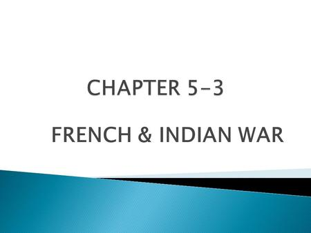 FRENCH & INDIAN WAR.  French & English compete for American soil  FRANCE – claim Ohio Valley, Mississippi Valley & Great Lakes ◦ `New France`- Ohio.