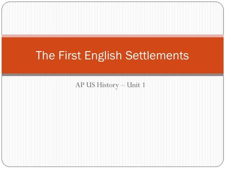 AP US History – Unit 1 The First English Settlements.