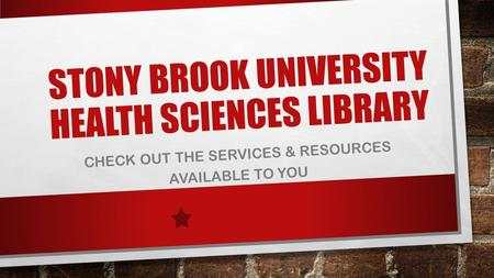 STONY BROOK UNIVERSITY HEALTH SCIENCES LIBRARY CHECK OUT THE SERVICES & RESOURCES AVAILABLE TO YOU.