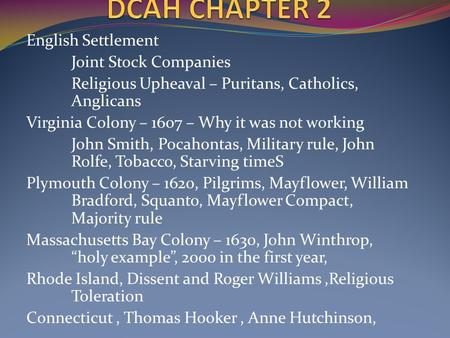 English Settlement Joint Stock Companies Religious Upheaval – Puritans, Catholics, Anglicans Virginia Colony – 1607 – Why it was not working John Smith,