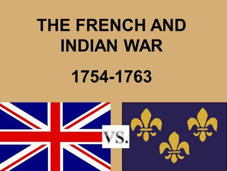 THE FRENCH AND INDIAN WAR 1754-1763. France Claims Western Lands France claimed the Ohio Valley, the Mississippi Valley, and Great Lakes region The territory.