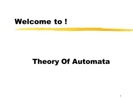 1 Welcome to ! Theory Of Automata. 2 Text and Reference Material 1.Introduction to Computer Theory, by Daniel I. Cohen, John Wiley and Sons, Inc., 1991,