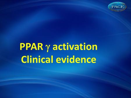 PPAR  activation Clinical evidence. Evolution of clinical evidence supporting PPAR  activation 20002005 and beyond Surrogate outcomes studies Large.