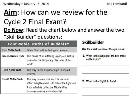 "Aim: How can we review for the Cycle 2 Final Exam? Do Now: Read the chart below and answer the two ""Skill Builder"" questions: Wednesday – January 15, 2014."