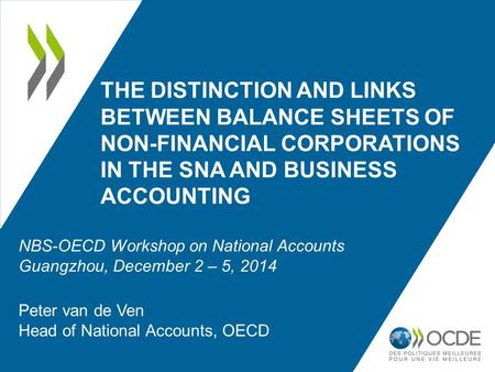 THE DISTINCTION AND LINKS BETWEEN BALANCE SHEETS OF NON-FINANCIAL CORPORATIONS IN THE SNA AND BUSINESS ACCOUNTING Peter van de Ven Head of National Accounts,