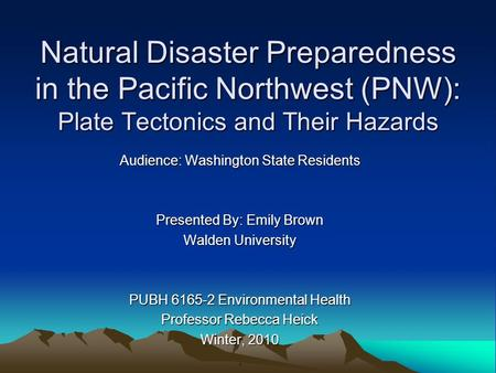 Natural Disaster Preparedness in the <strong>Pacific</strong> Northwest (PNW): Plate Tectonics and Their Hazards Audience: Washington State Residents Presented By: Emily.