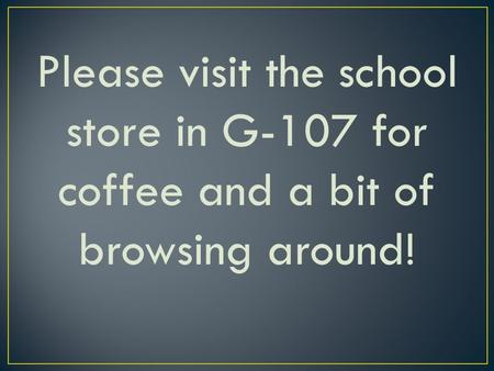 Please visit the school store in G-107 for coffee and a bit of browsing around!