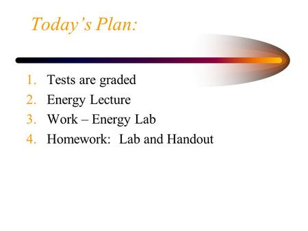 Today's Plan: Tests are graded Energy Lecture Work – Energy Lab