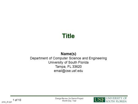 Design Review for Senior Project Month Day, Year 1 of 10 Title Name(s) Department of Computer Science and Engineering University of South Florida Tampa,