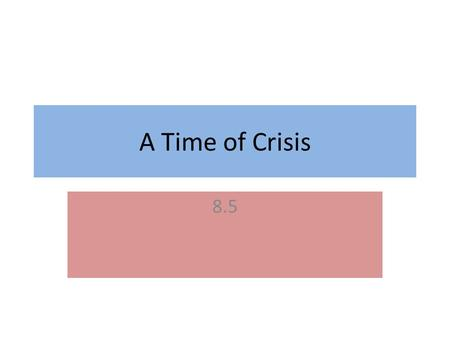 A Time of Crisis 8.5.