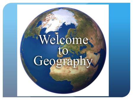 What is Geography??? I would define geography as Name:__________ Date: August 28, 2013.