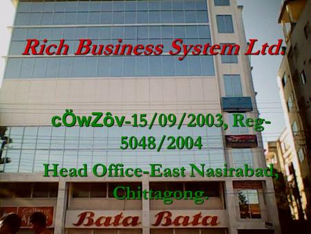 Rich Business System Ltd. cÖwZôv -15/09/2003, Reg- 5048/2004 Head Office-East Nasirabad, Chittagong.