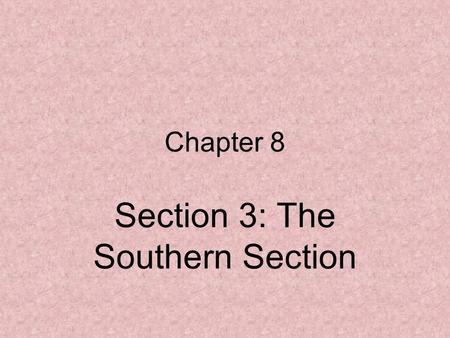 "Chapter 8 Section 3: The Southern Section. Economy of the South 1 st half of 1800's known as: ""_________"" 1820- 160 million pounds of ____cotton 1850-"