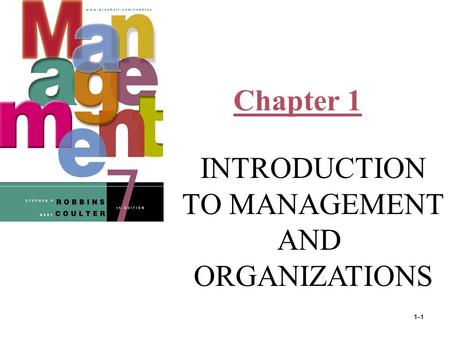 1–1 Chapter 1 INTRODUCTION TO MANAGEMENT AND ORGANIZATIONS © Prentice Hall, 2002.