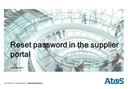 Your business technologists. Powering progress September 2015 Reset password in the supplier portal.