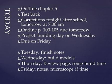 TODAY  Outline chapter 5  Test back  Corrections tonight after school, tomorrow at 7:00 am  Outline p. 100-105 due tomorrow  Project: building day.