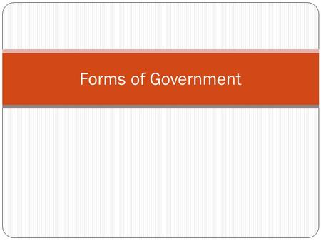 Forms of Government. Autocracy Ruled by one person This can be a monarch, a dictator etc. One of the oldest and most common forms of government Most autocracies.