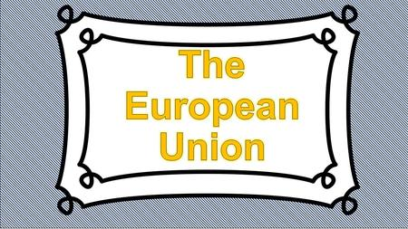 The European Union (E.U) It is a group of European countries who have joined together for the following purpose: A.To solve common problems. B. To.