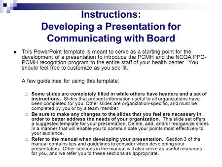 Instructions: Developing a Presentation for Communicating with Board This <strong>PowerPoint</strong> template is meant to serve as a starting point for the development.