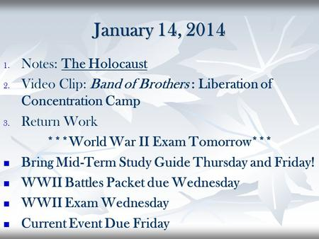 January 14, 2014 1. 1. Notes: The Holocaust 2. 2. Video Clip: Band of Brothers : Liberation of Concentration Camp 3. 3. Return Work ***World War II Exam.