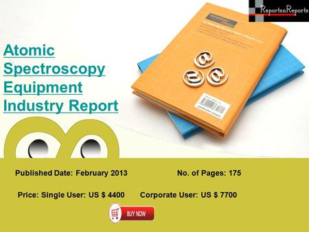 Published Date: February 2013 Atomic Spectroscopy Equipment Industry Report Price: Single User: US $ 4400 Corporate User: US $ 7700 No. of Pages: 175.